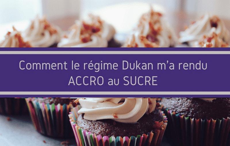 Comment le régime Dukan m'a rendue accro au sucre